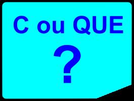 C ou QUE ?
