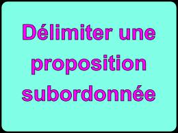 Délimiter une proposition subordonnée