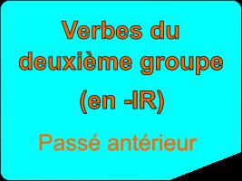 Conjuguer les verbes du deuxième groupe au passé antérieur