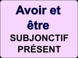 Conjuguer les verbes être et avoir au subjonctif présent