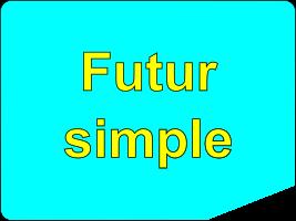 Conjuguer tous les verbes au futur simple