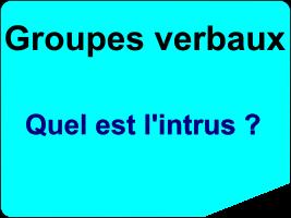 Les groupes verbaux - quel est l'intrus ?