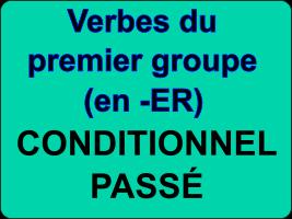 Conjuguer les verbes du premier groupe au conditionnel passé