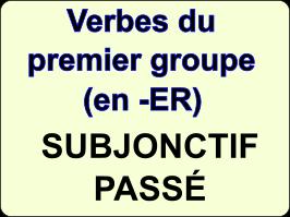 Conjuguer les verbes du premier groupe au subjonctif passé
