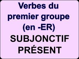 Conjuguer les verbes du premier groupe au subjonctif présent