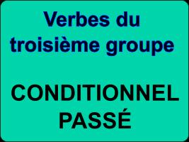 Conjuguer les verbes du troisième groupe au conditionnel passé