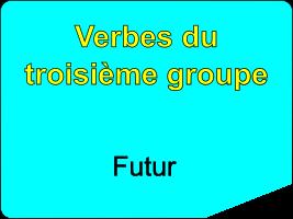 Conjuguer les verbes du troisième groupe au futur simple