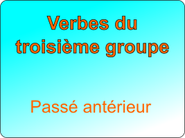 Conjuguer les verbes du troisième groupe au passé antérieur