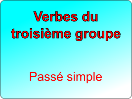 Conjuguer les verbes du troisième groupe au passé simple