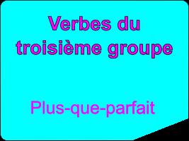 Conjuguer les verbes du troisième groupe au plus-que-parfait