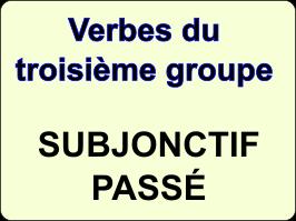 Conjuguer les verbes du troisième groupe au subjonctif passé