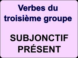 Conjuguer les verbes du troisième groupe au subjonctif présent